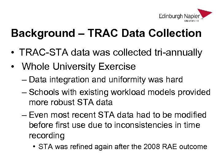 Background – TRAC Data Collection • TRAC-STA data was collected tri-annually • Whole University