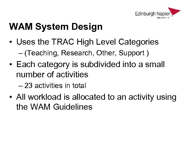 WAM System Design • Uses the TRAC High Level Categories – (Teaching, Research, Other,