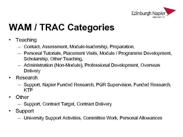 WAM / TRAC Categories • Teaching – Contact, Assessment, Module-leadership, Preparation, – Personal Tutorials,
