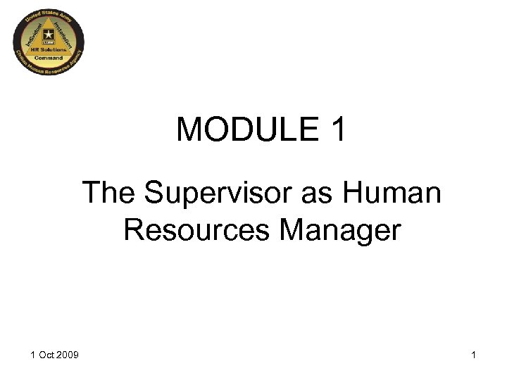 MODULE 1 The Supervisor as Human Resources Manager 1 Oct 2009 1