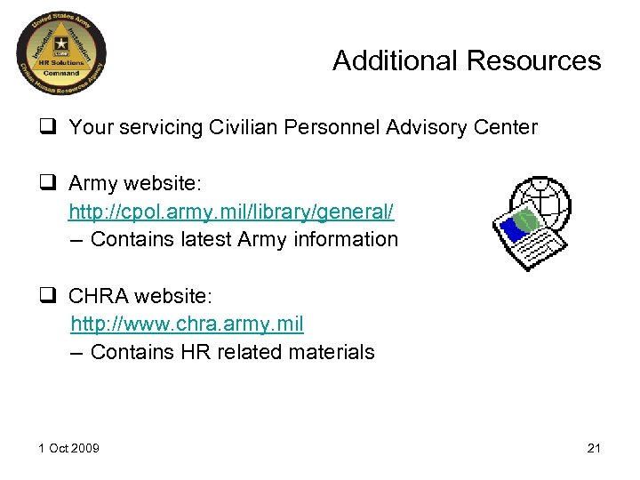 Additional Resources q Your servicing Civilian Personnel Advisory Center q Army website: http: //cpol.