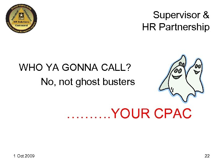 Supervisor & HR Partnership WHO YA GONNA CALL? No, not ghost busters ………. YOUR