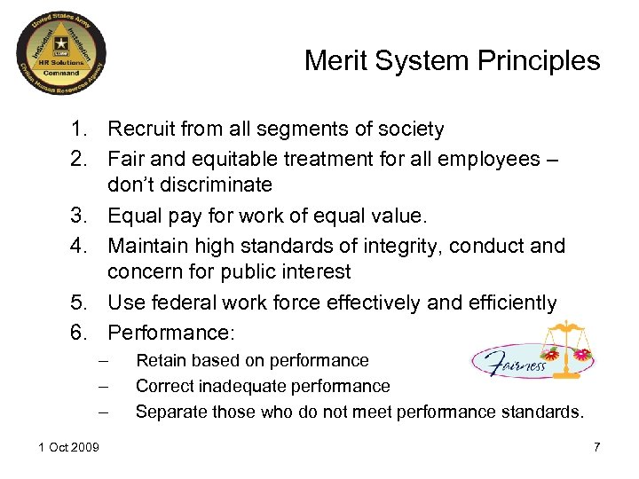 Merit System Principles 1. Recruit from all segments of society 2. Fair and equitable