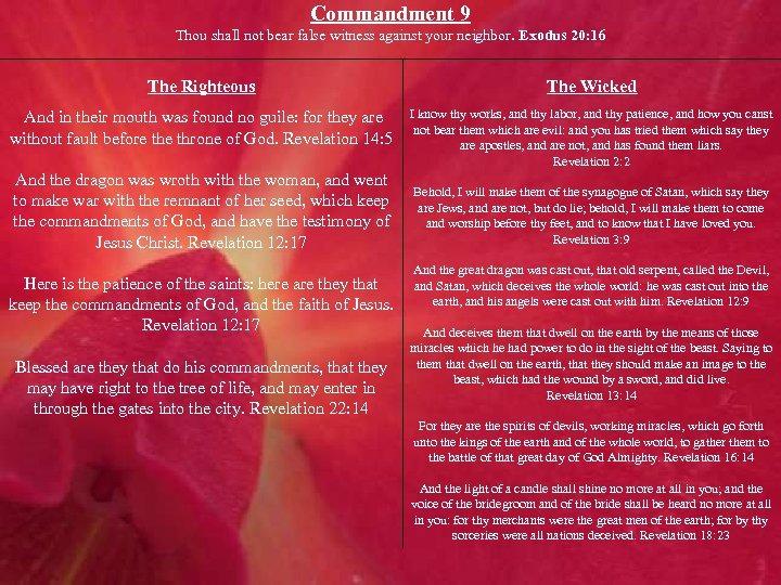 Commandment 9 Thou shall not bear false witness against your neighbor. Exodus 20: 16