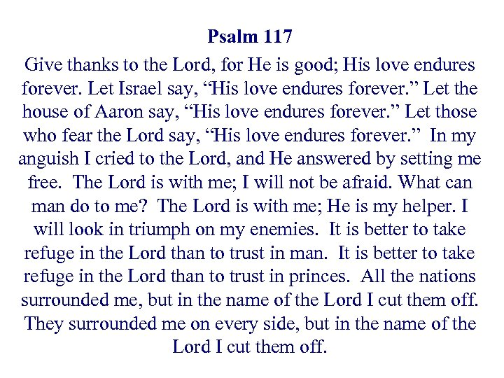 Psalm 117 Give thanks to the Lord, for He is good; His love endures