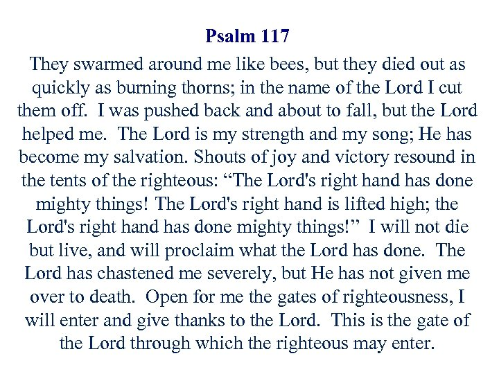 Psalm 117 They swarmed around me like bees, but they died out as quickly