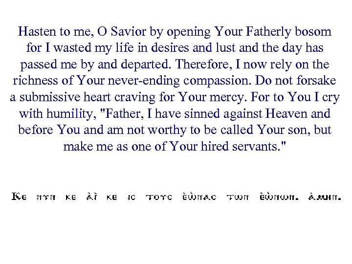 Hasten to me, O Savior by opening Your Fatherly bosom for I wasted my