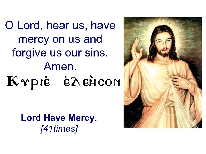 O Lord, hear us, have mercy on us and forgive us our sins. Amen.