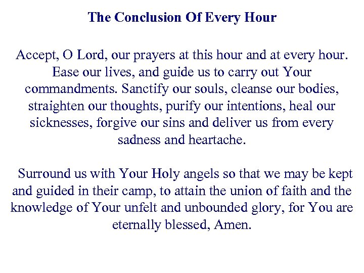 The Conclusion Of Every Hour Accept, O Lord, our prayers at this hour and
