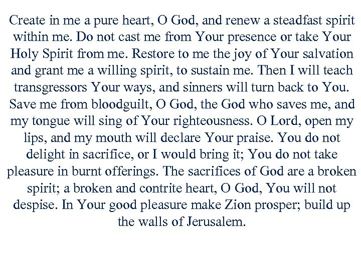 Create in me a pure heart, O God, and renew a steadfast spirit within