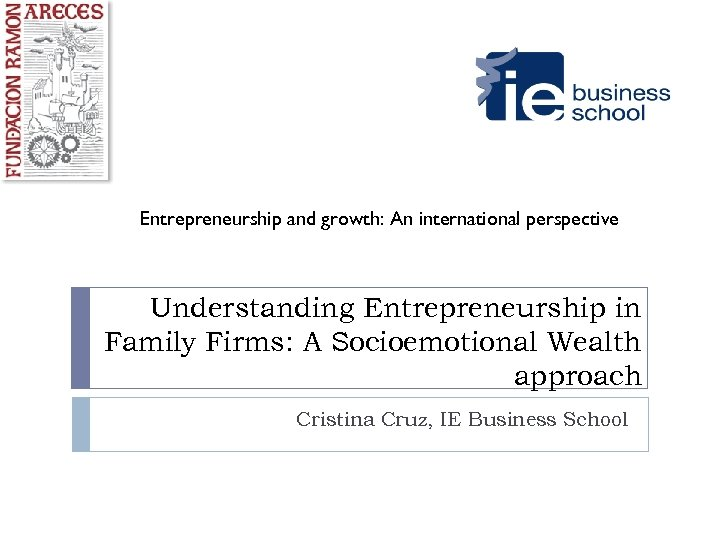 Entrepreneurship and growth: An international perspective Understanding Entrepreneurship in Family Firms: A Socioemotional Wealth