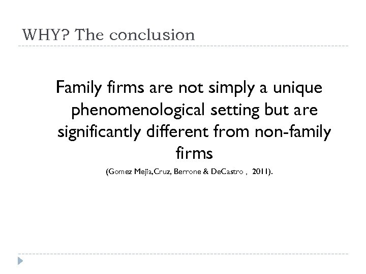 WHY? The conclusion Family firms are not simply a unique phenomenological setting but are