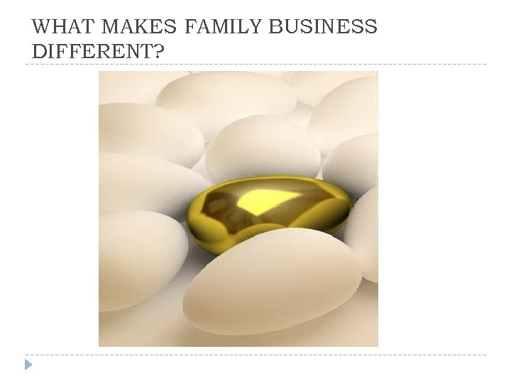 WHAT MAKES FAMILY BUSINESS DIFFERENT?