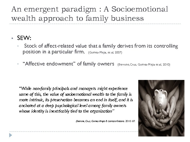 An emergent paradigm : A Socioemotional wealth approach to family business • SEW: •