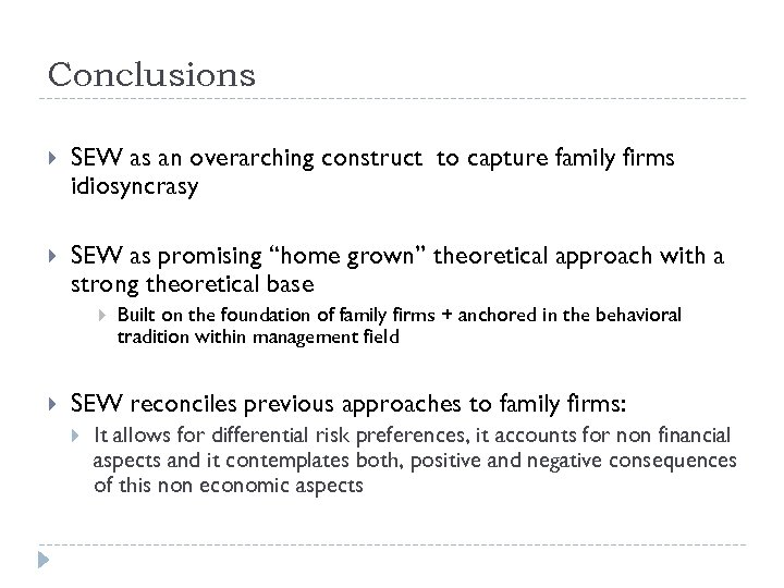 Conclusions SEW as an overarching construct to capture family firms idiosyncrasy SEW as promising