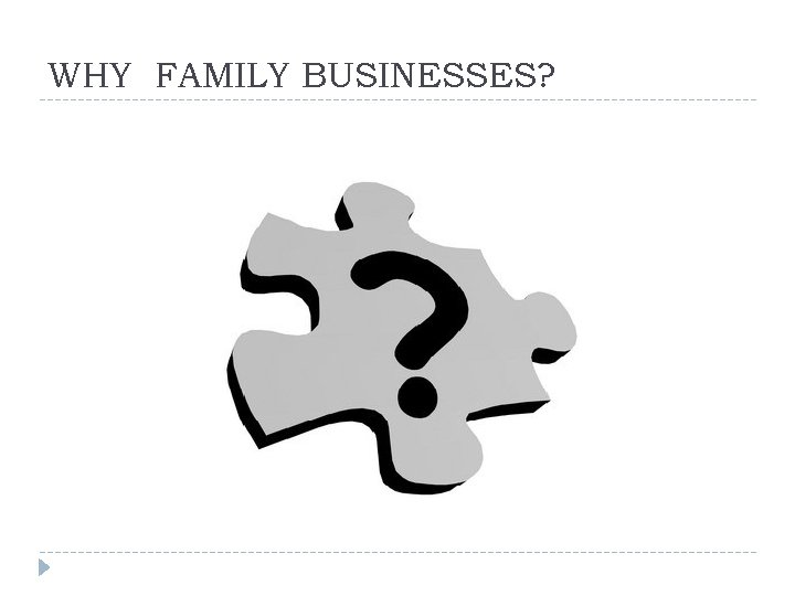 WHY FAMILY BUSINESSES?