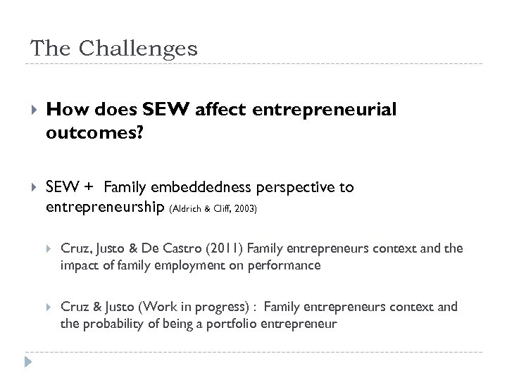 The Challenges How does SEW affect entrepreneurial outcomes? SEW + Family embeddedness perspective to