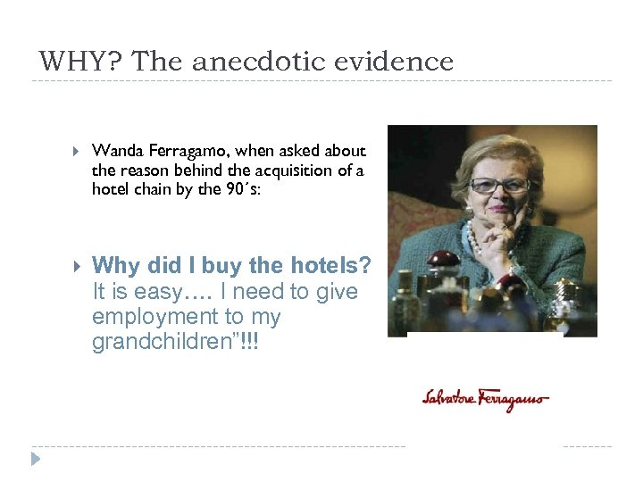 WHY? The anecdotic evidence Wanda Ferragamo, when asked about the reason behind the acquisition