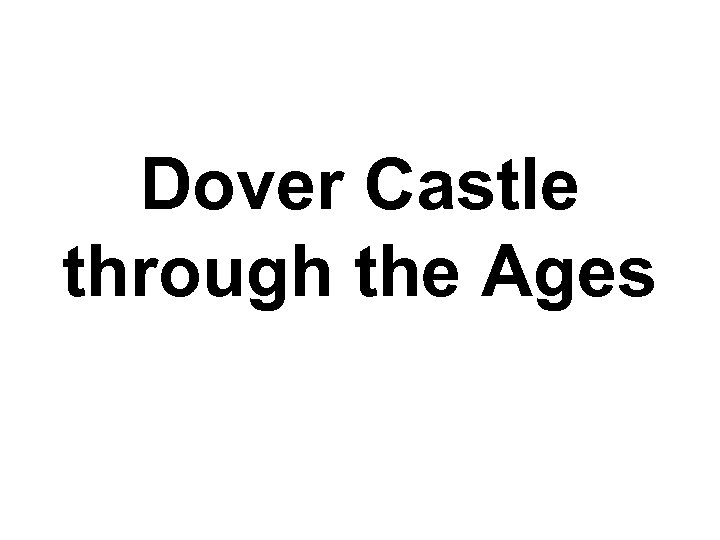 Dover Castle through the Ages