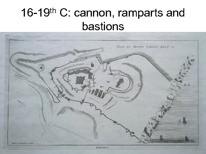 16 -19 th C: cannon, ramparts and bastions