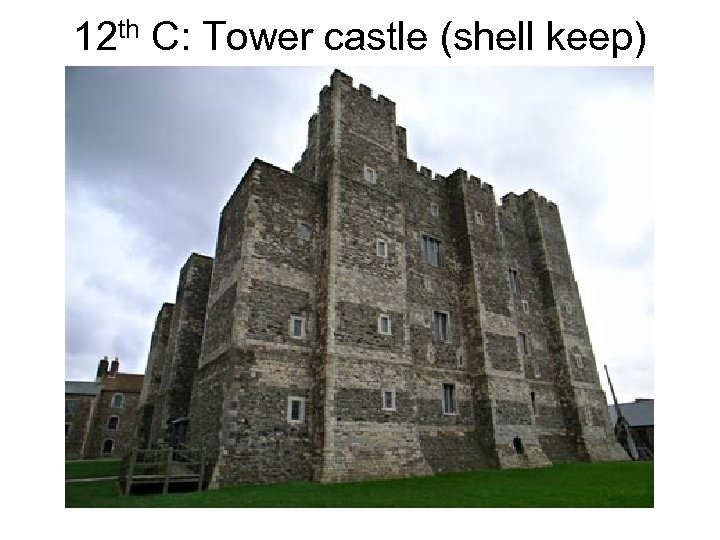 12 th C: Tower castle (shell keep)