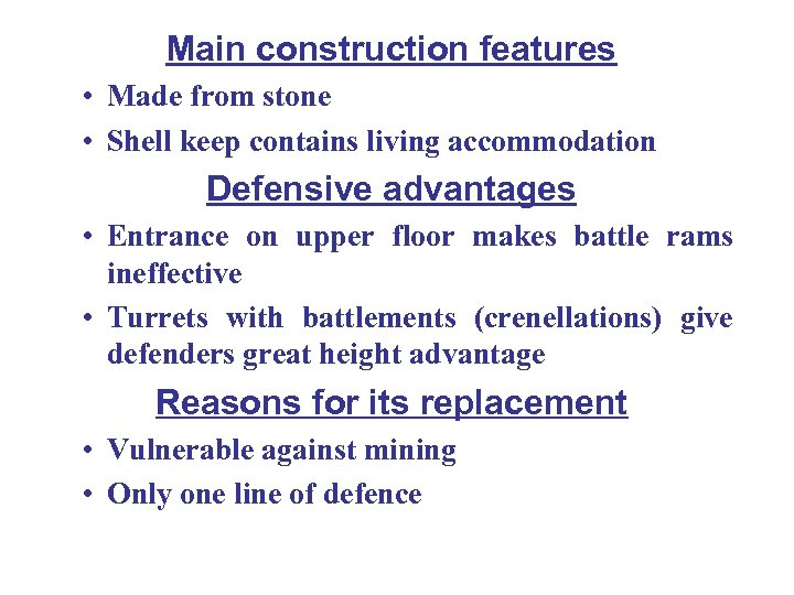 Main construction features • Made from stone • Shell keep contains living accommodation Defensive