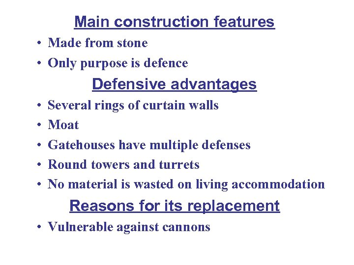 Main construction features • Made from stone • Only purpose is defence Defensive advantages