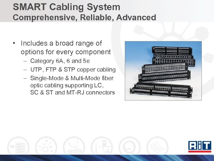 SMART Cabling System Comprehensive, Reliable, Advanced • Includes a broad range of options for