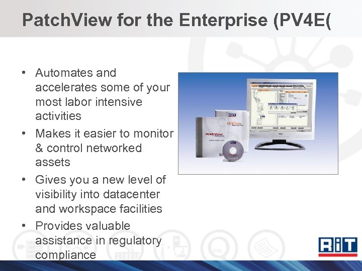 Patch. View for the Enterprise (PV 4 E( • Automates and accelerates some of
