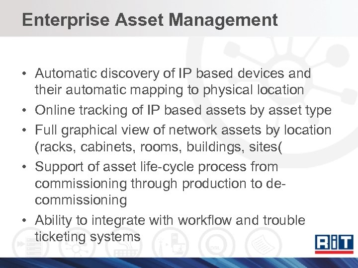 Enterprise Asset Management • Automatic discovery of IP based devices and their automatic mapping