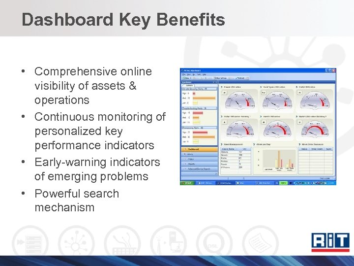 Dashboard Key Benefits • Comprehensive online visibility of assets & operations • Continuous monitoring