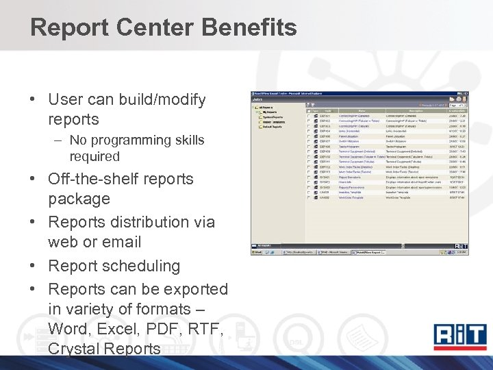 Report Center Benefits • User can build/modify reports – No programming skills required •