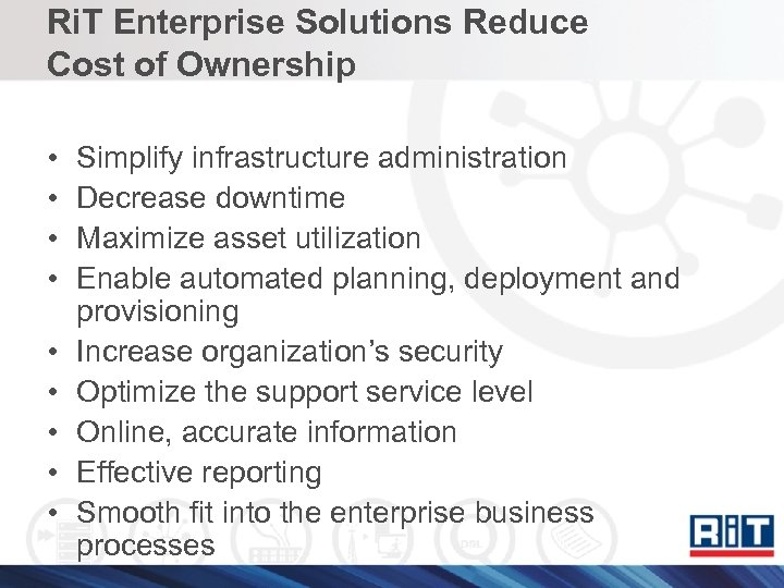 Ri. T Enterprise Solutions Reduce Cost of Ownership • • • Simplify infrastructure administration