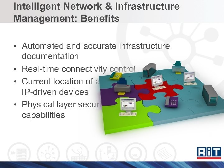 Intelligent Network & Infrastructure Management: Benefits • Automated and accurate infrastructure documentation • Real-time