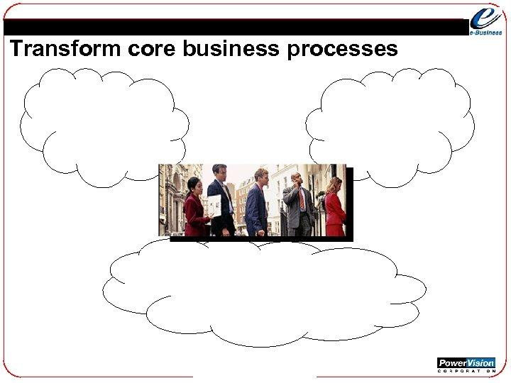 Transform core business processes