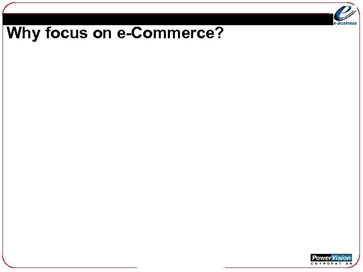 Why focus on e-Commerce?