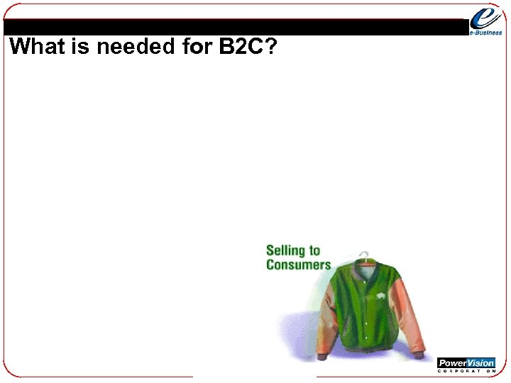 What is needed for B 2 C?