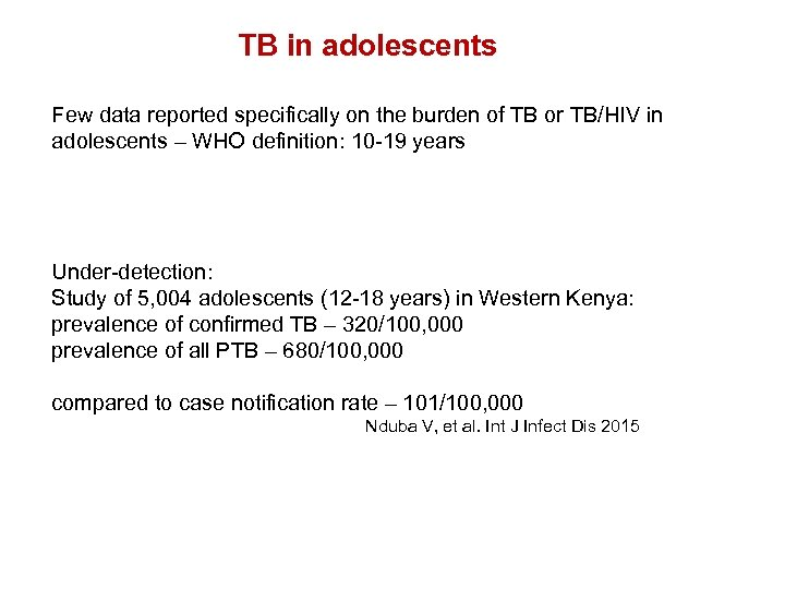 TB in adolescents Few data reported specifically on the burden of TB or TB/HIV