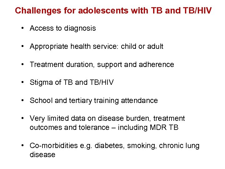 Challenges for adolescents with TB and TB/HIV • Access to diagnosis • Appropriate health