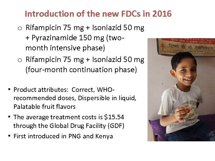 Introduction of the new FDCs in 2016 o Rifampicin 75 mg + Isoniazid 50