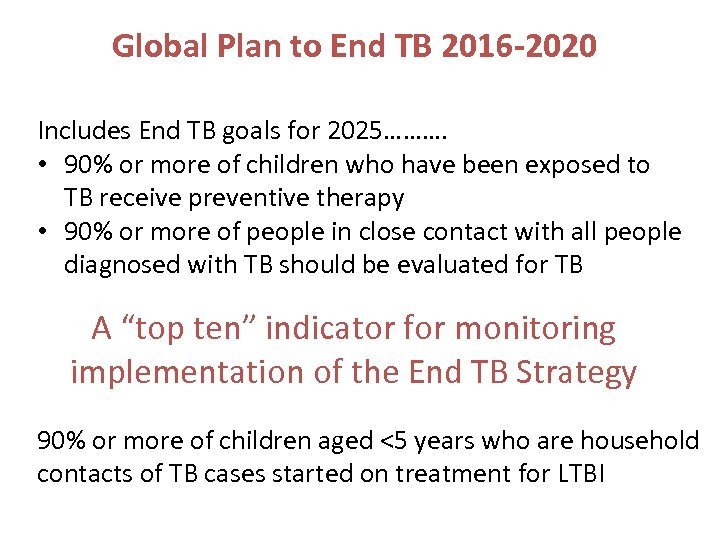 Global Plan to End TB 2016 -2020 Includes End TB goals for 2025………. •