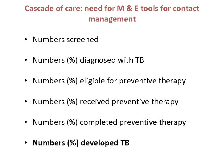 Cascade of care: need for M & E tools for contact management • Numbers