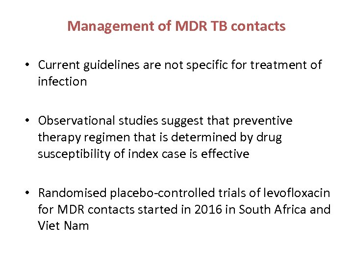 Management of MDR TB contacts • Current guidelines are not specific for treatment of