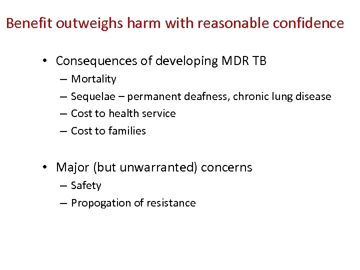 Benefit outweighs harm with reasonable confidence • Consequences of developing MDR TB – –