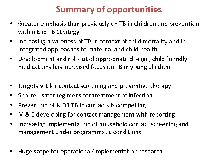 Summary of opportunities • Greater emphasis than previously on TB in children and prevention