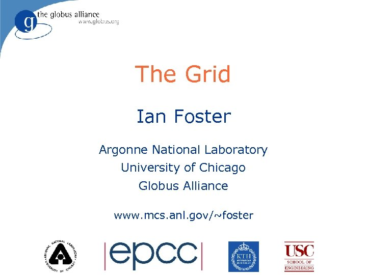 The Grid Ian Foster Argonne National Laboratory University of Chicago Globus Alliance www. mcs.
