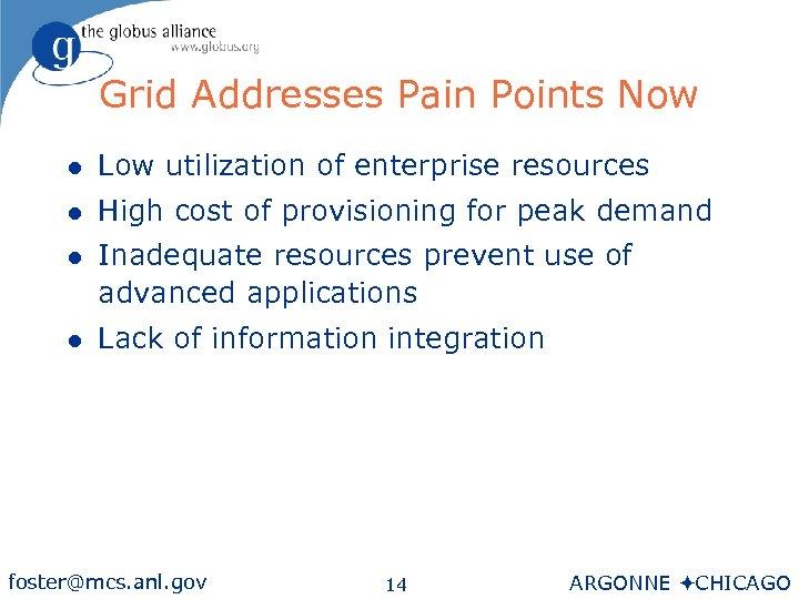 Grid Addresses Pain Points Now l Low utilization of enterprise resources l High cost
