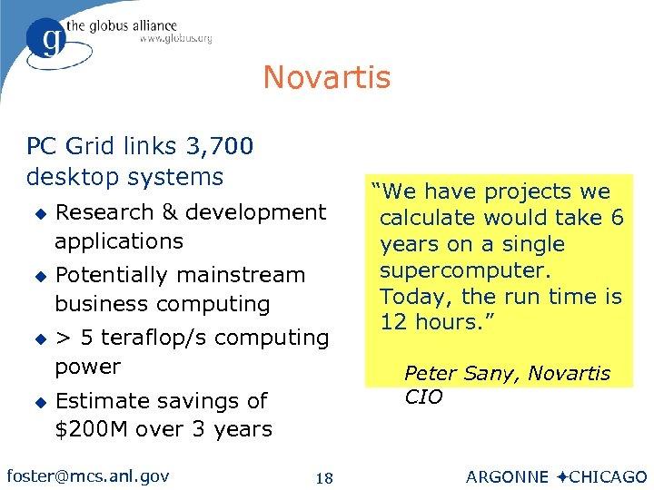 Novartis PC Grid links 3, 700 desktop systems u u Research & development applications