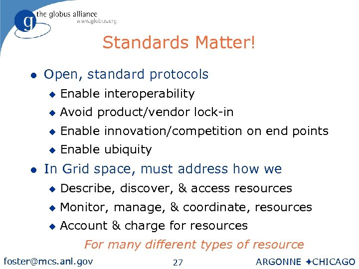 Standards Matter! l Open, standard protocols u u Avoid product/vendor lock-in u Enable innovation/competition