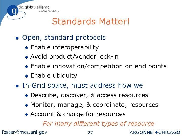 Standards Matter! l Open, standard protocols u u Avoid product/vendor lock-in u Enable innovation/competition